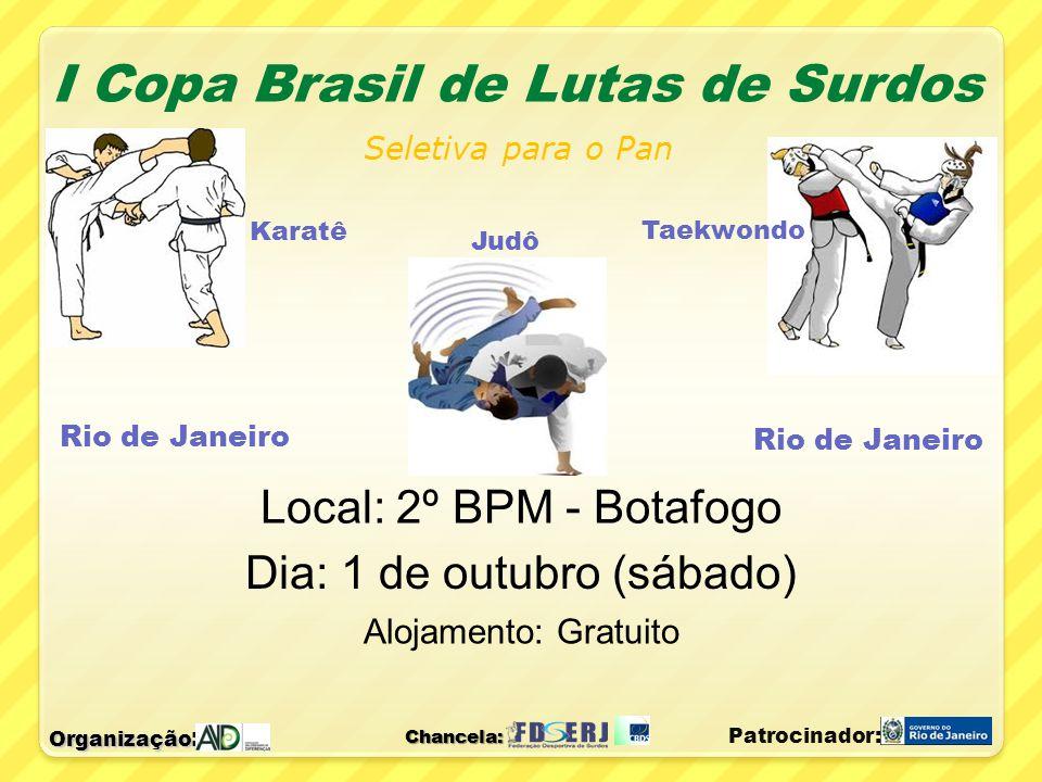 Chancela: Seletiva para o Pan Judô Local: 2º BPM - Botafogo Dia: 1 de outubro (sábado) Alojamento: Gratuito Organização : I Copa Brasil de Lutas de Su