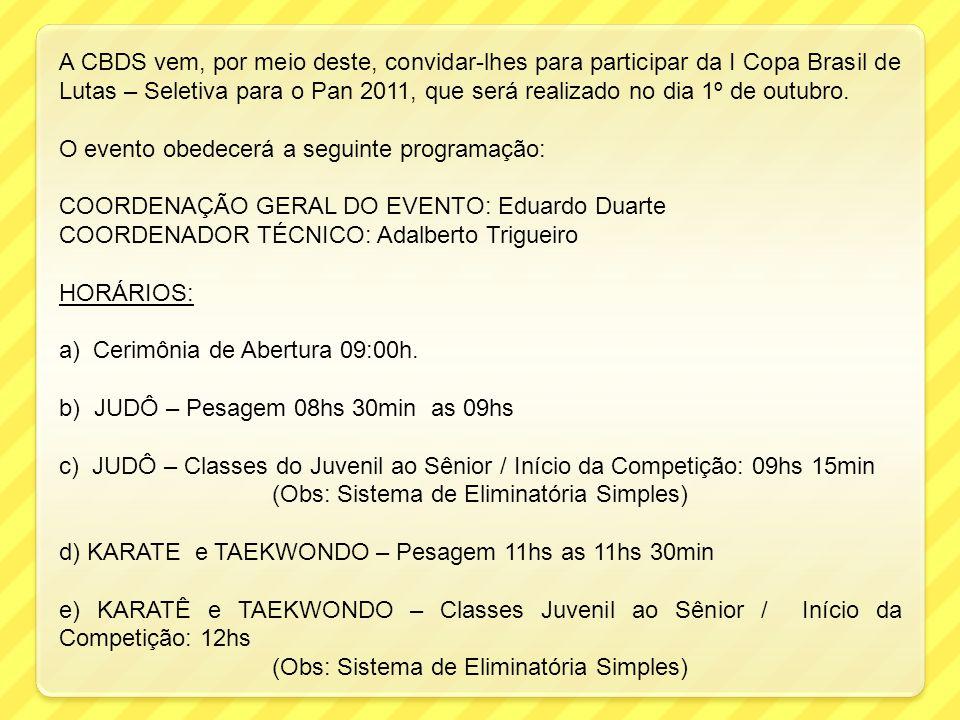 A CBDS vem, por meio deste, convidar-lhes para participar da I Copa Brasil de Lutas – Seletiva para o Pan 2011, que será realizado no dia 1º de outubr