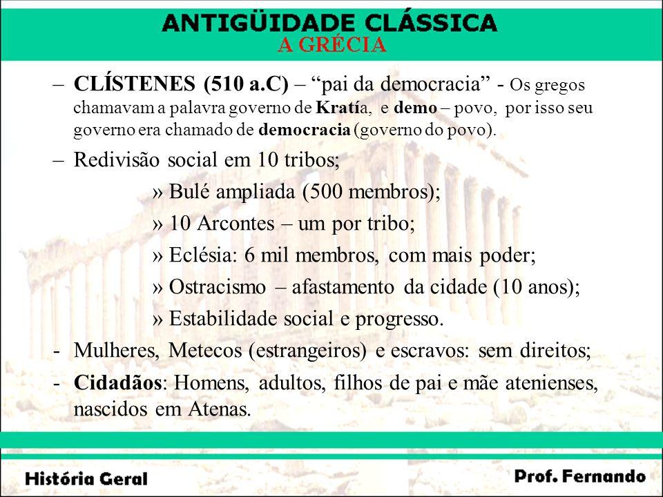 –CLÍSTENES (510 a.C) – pai da democracia - Os gregos chamavam a palavra governo de Kratía, e demo – povo, por isso seu governo era chamado de democrac