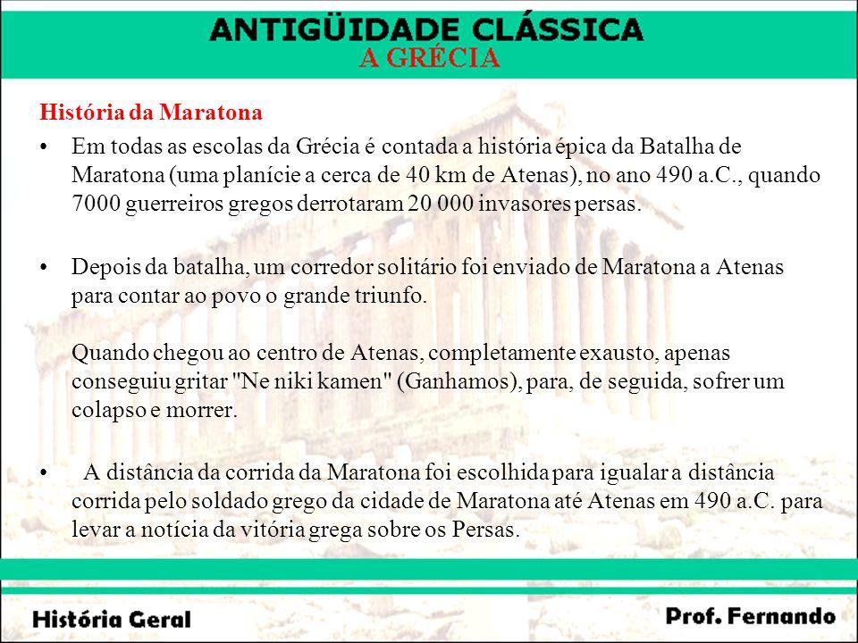 História da Maratona Em todas as escolas da Grécia é contada a história épica da Batalha de Maratona (uma planície a cerca de 40 km de Atenas), no ano