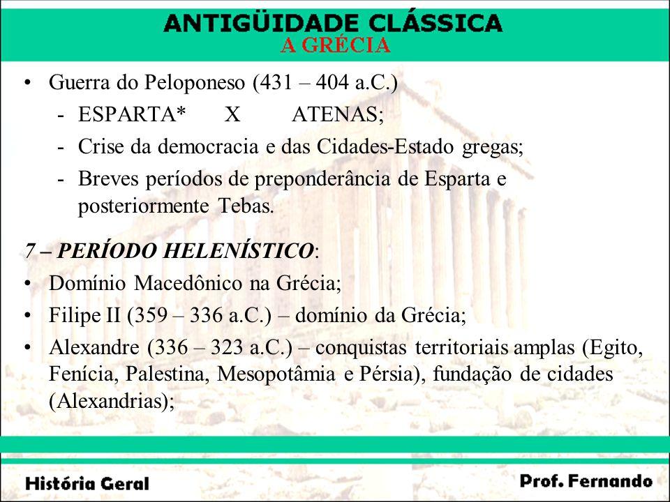 Guerra do Peloponeso (431 – 404 a.C.) -ESPARTA* XATENAS; -Crise da democracia e das Cidades-Estado gregas; -Breves períodos de preponderância de Espar