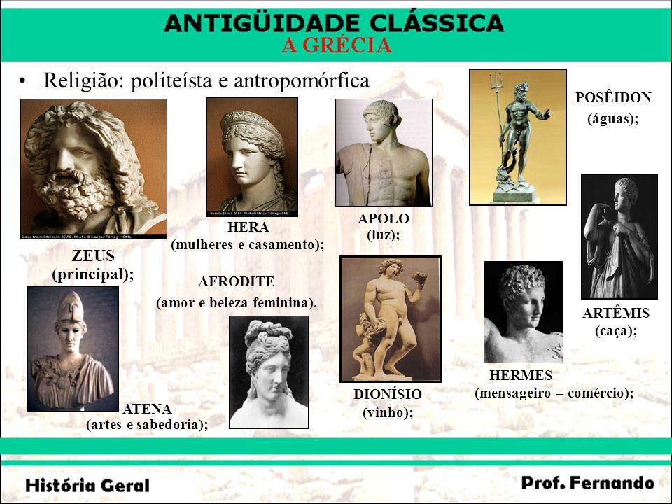 Religião: politeísta e antropomórfica ZEUS (principal); HERA (mulheres e casamento); ATENA (artes e sabedoria); APOLO (luz); ARTÊMIS (caça); POSÊIDON