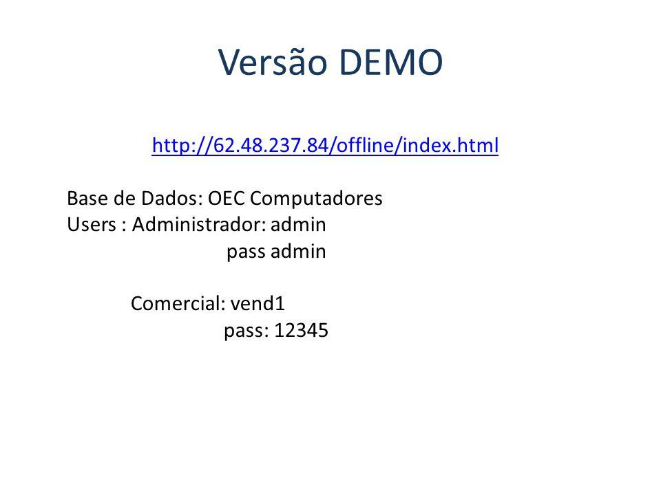 Versão DEMO http://62.48.237.84/offline/index.html Base de Dados: OEC Computadores Users : Administrador: admin pass admin Comercial: vend1 pass: 12345