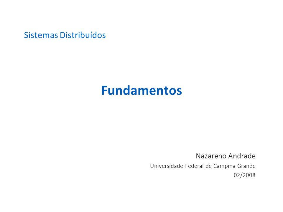 Fundamentos Nazareno Andrade Universidade Federal de Campina Grande 02/2008 Sistemas Distribuídos