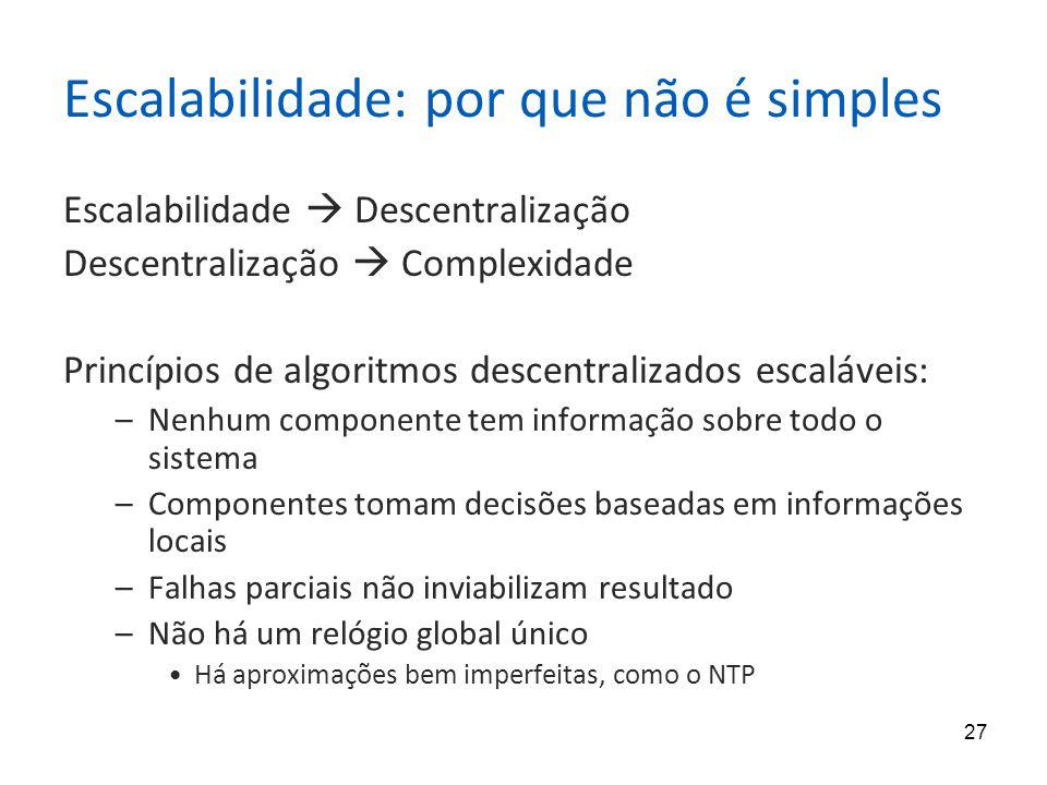 27 Escalabilidade: por que não é simples Escalabilidade Descentralização Descentralização Complexidade Princípios de algoritmos descentralizados escal