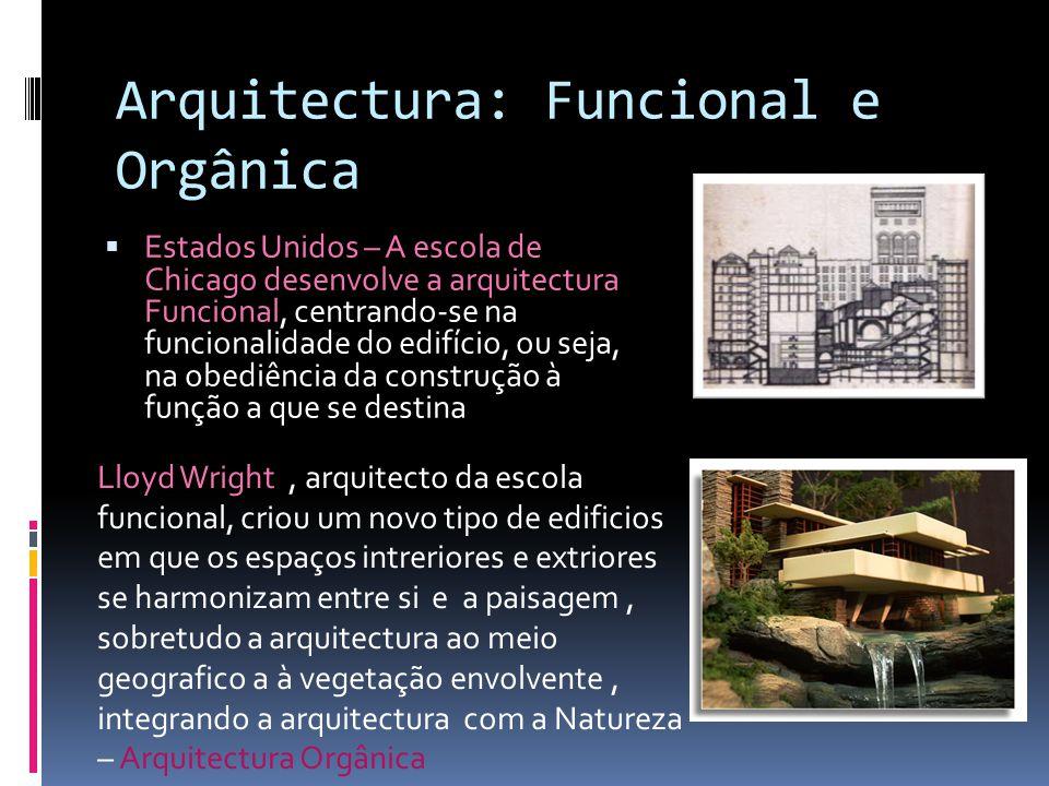 Arquitectura: Funcional e Orgânica Estados Unidos – A escola de Chicago desenvolve a arquitectura Funcional, centrando-se na funcionalidade do edifíci