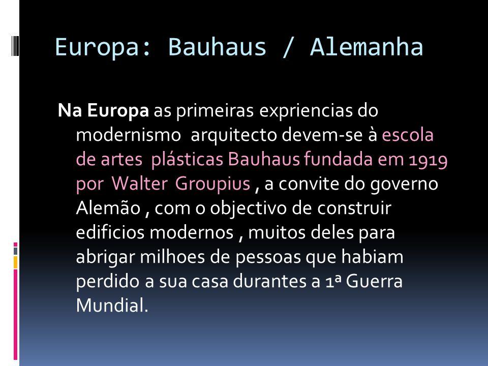 Europa: Bauhaus / Alemanha Na Europa as primeiras expriencias do modernismo arquitecto devem-se à escola de artes plásticas Bauhaus fundada em 1919 po