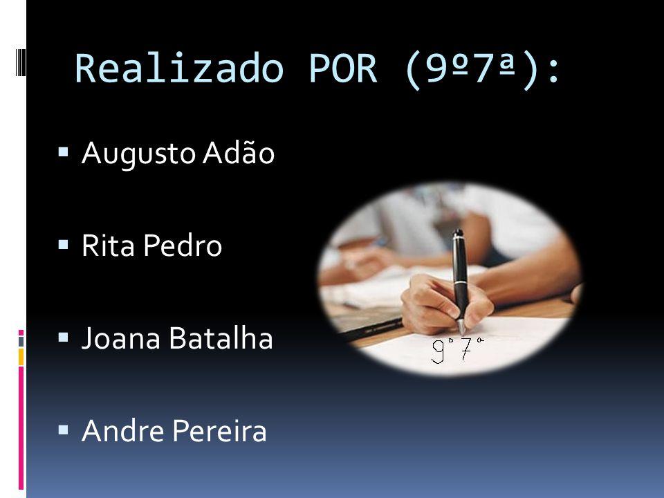 Realizado POR (9º7ª): Augusto Adão Rita Pedro Joana Batalha Andre Pereira