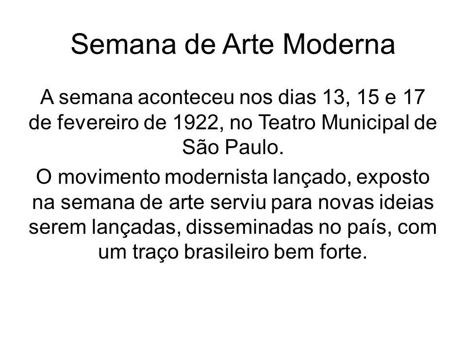 Semana de Arte Moderna A semana aconteceu nos dias 13, 15 e 17 de fevereiro de 1922, no Teatro Municipal de São Paulo. O movimento modernista lançado,