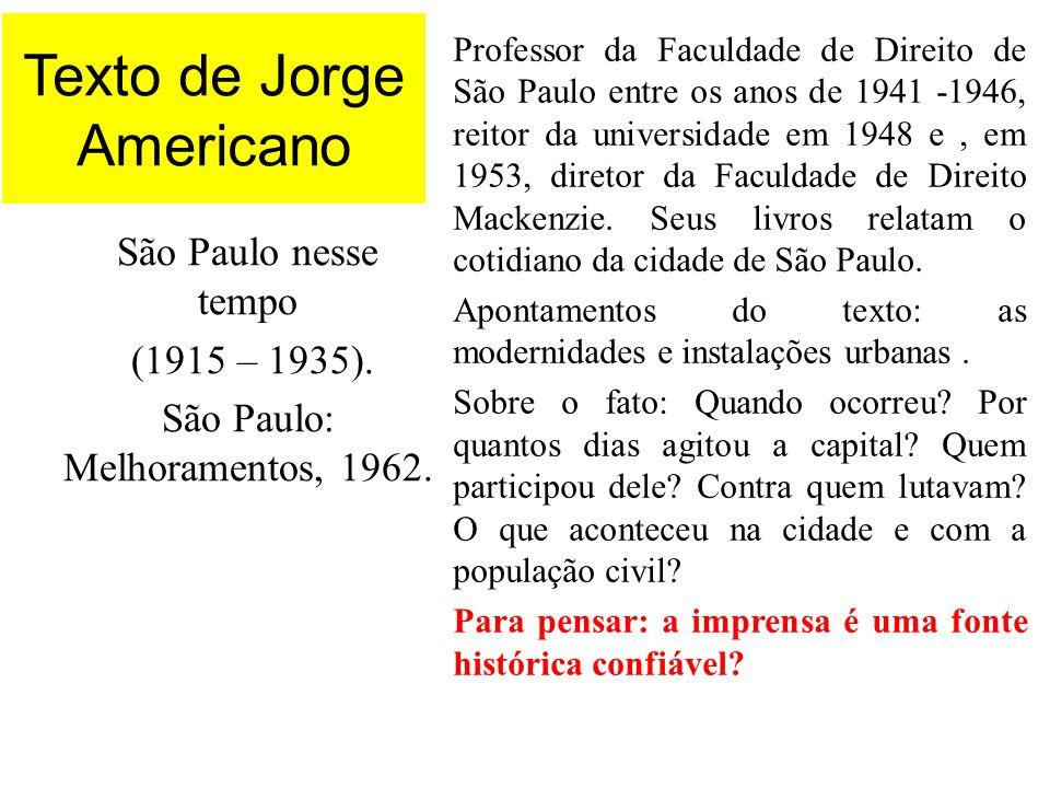 Texto de Jorge Americano São Paulo nesse tempo (1915 – 1935). São Paulo: Melhoramentos, 1962. Professor da Faculdade de Direito de São Paulo entre os