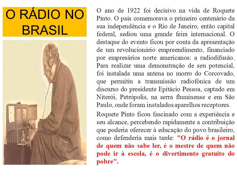 O RÁDIO NO BRASIL O ano de 1922 foi decisivo na vida de Roquete Pinto. O país comemorava o primeiro centenário da sua independência e o Rio de Janeiro