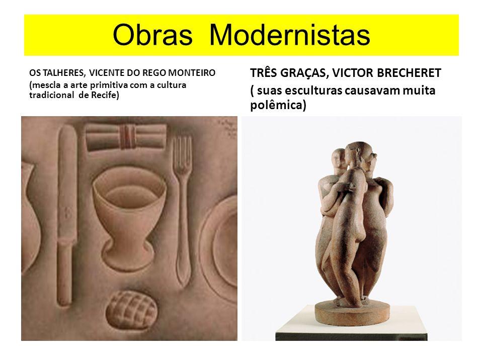 Obras Modernistas OS TALHERES, VICENTE DO REGO MONTEIRO (mescla a arte primitiva com a cultura tradicional de Recife) TRÊS GRAÇAS, VICTOR BRECHERET (