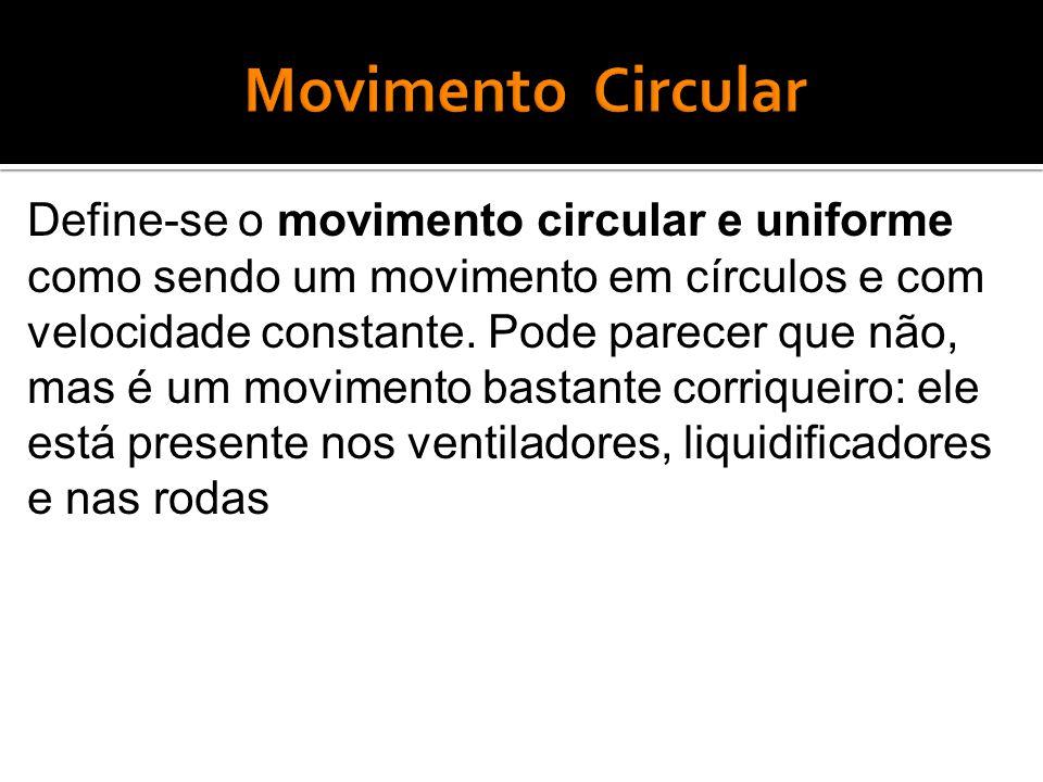 Define-se o movimento circular e uniforme como sendo um movimento em círculos e com velocidade constante.