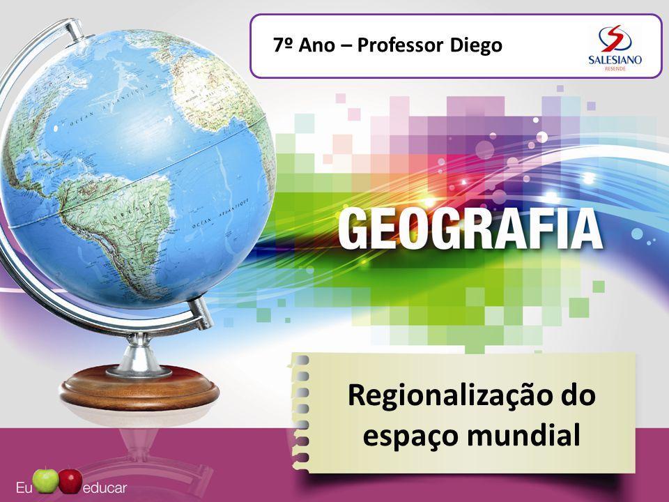 Regionalização do espaço mundial 7º Ano – Professor Diego