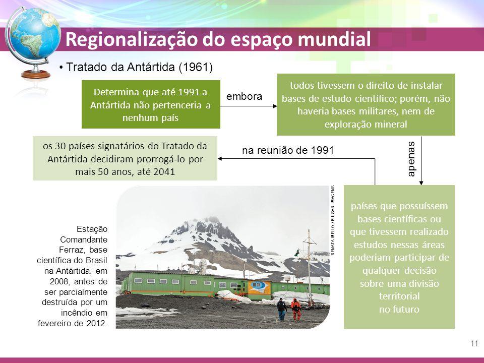 Regionalização do espaço mundial Tratado da Antártida (1961) embora apenas na reunião de 1991 os 30 países signatários do Tratado da Antártida decidiram prorrogá-lo por mais 50 anos, até 2041 RENATA MELLO / PULSAR IMAGENS Estação Comandante Ferraz, base científica do Brasil na Antártida, em 2008, antes de ser parcialmente destruída por um incêndio em fevereiro de 2012.
