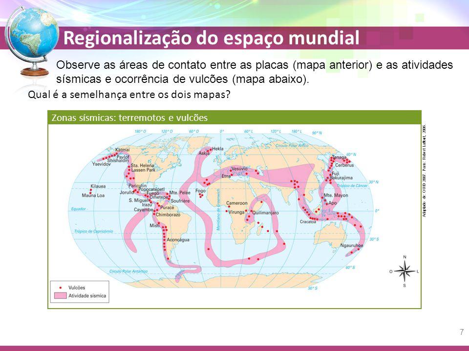 Regionalização do espaço mundial Observe as áreas de contato entre as placas (mapa anterior) e as atividades sísmicas e ocorrência de vulcões (mapa abaixo).