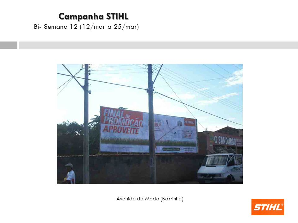 Avenida da Moda (Barrinha) Campanha STIHL Campanha STIHL Bi- Semana 12 (12/mar a 25/mar)