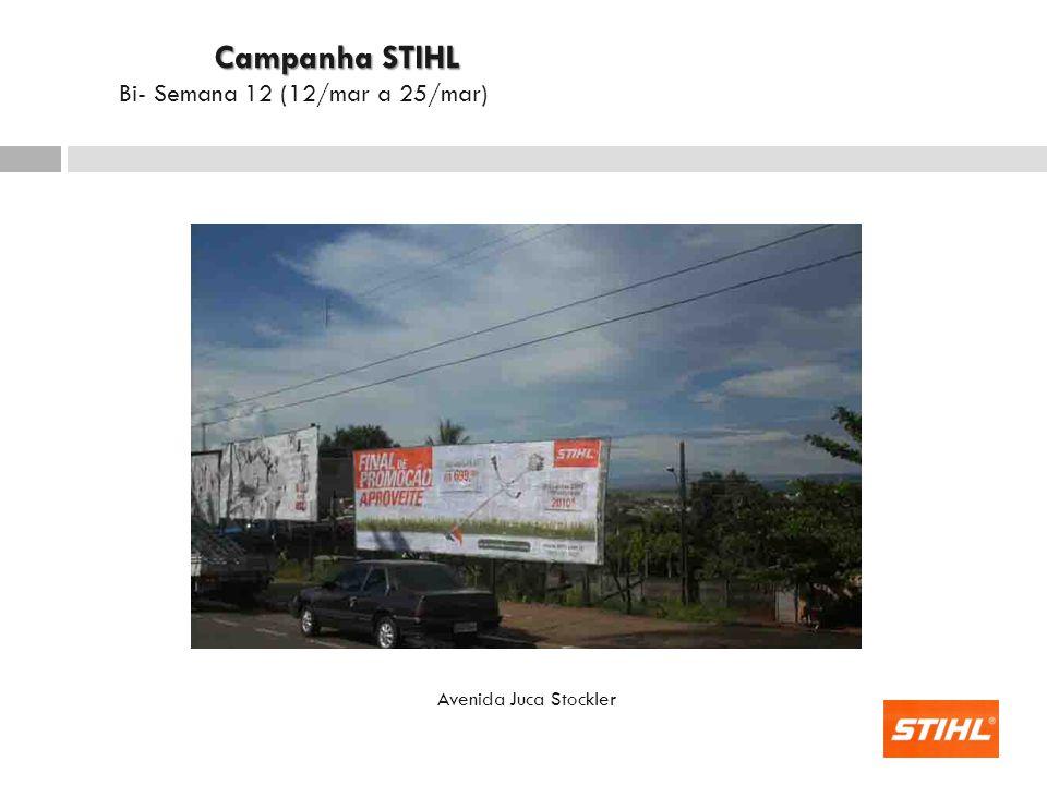 Avenida Juca Stockler Campanha STIHL Campanha STIHL Bi- Semana 12 (12/mar a 25/mar)
