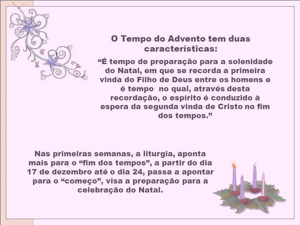 O Tempo do Advento tem duas características: É tempo de preparação para a solenidade do Natal, em que se recorda a primeira vinda do Filho de Deus ent