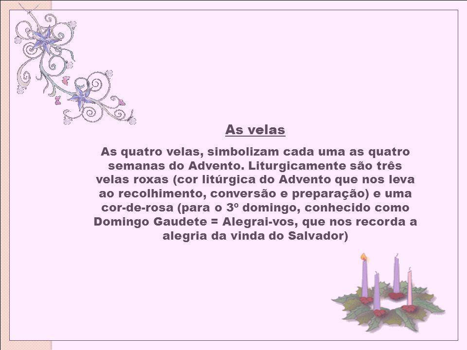 As velas As quatro velas, simbolizam cada uma as quatro semanas do Advento. Liturgicamente são três velas roxas (cor litúrgica do Advento que nos leva