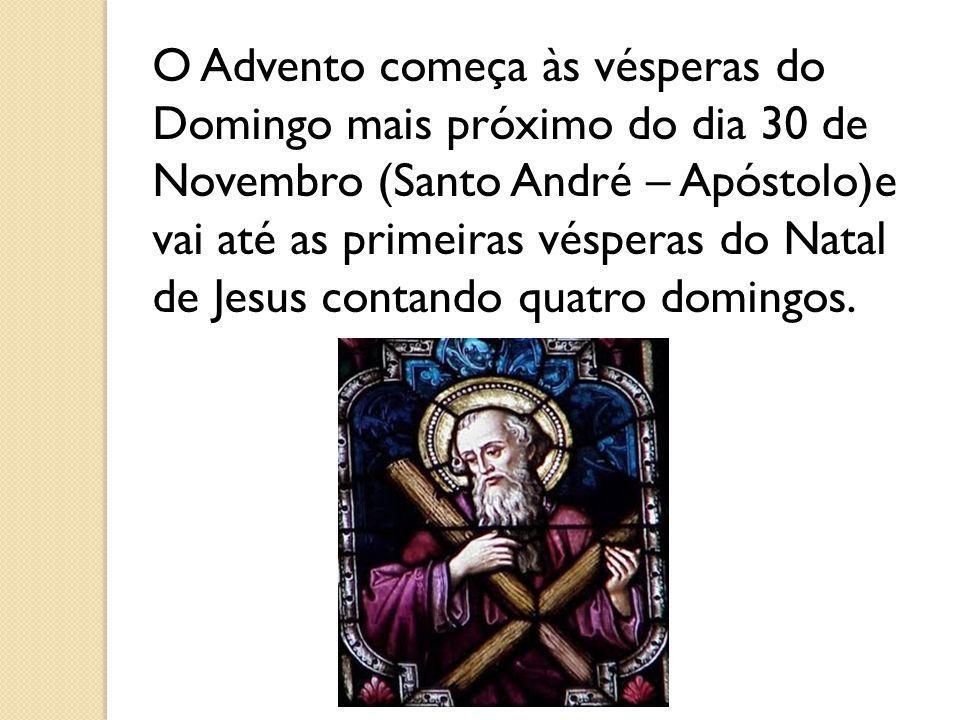 O Advento começa às vésperas do Domingo mais próximo do dia 30 de Novembro (Santo André – Apóstolo)e vai até as primeiras vésperas do Natal de Jesus c