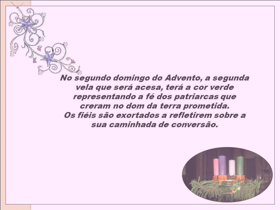 No segundo domingo do Advento, a segunda vela que será acesa, terá a cor verde representando a fé dos patriarcas que creram no dom da terra prometida.