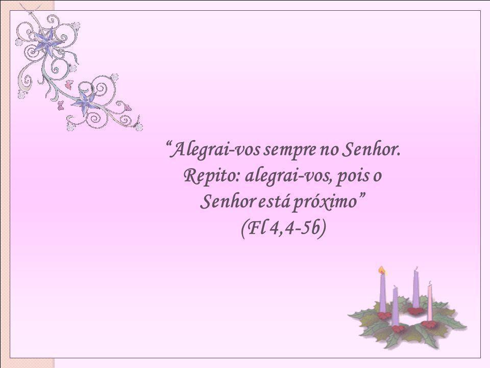 Alegrai-vos sempre no Senhor. Repito: alegrai-vos, pois o Senhor está próximo (Fl 4,4-5b)