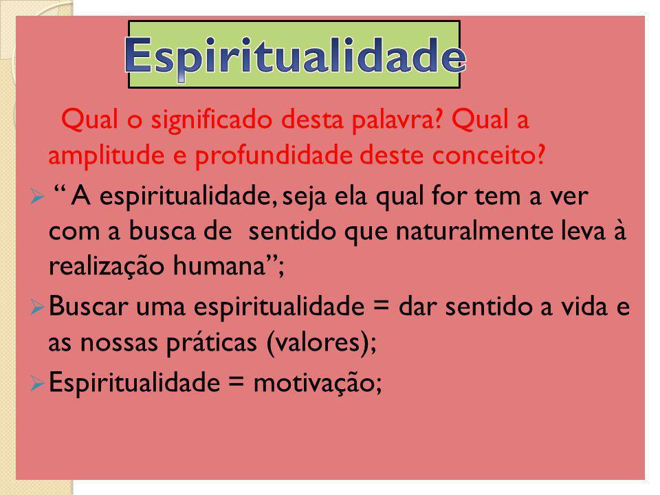 Qual o significado desta palavra? Qual a amplitude e profundidade deste conceito? A espiritualidade, seja ela qual for tem a ver com a busca de sentid
