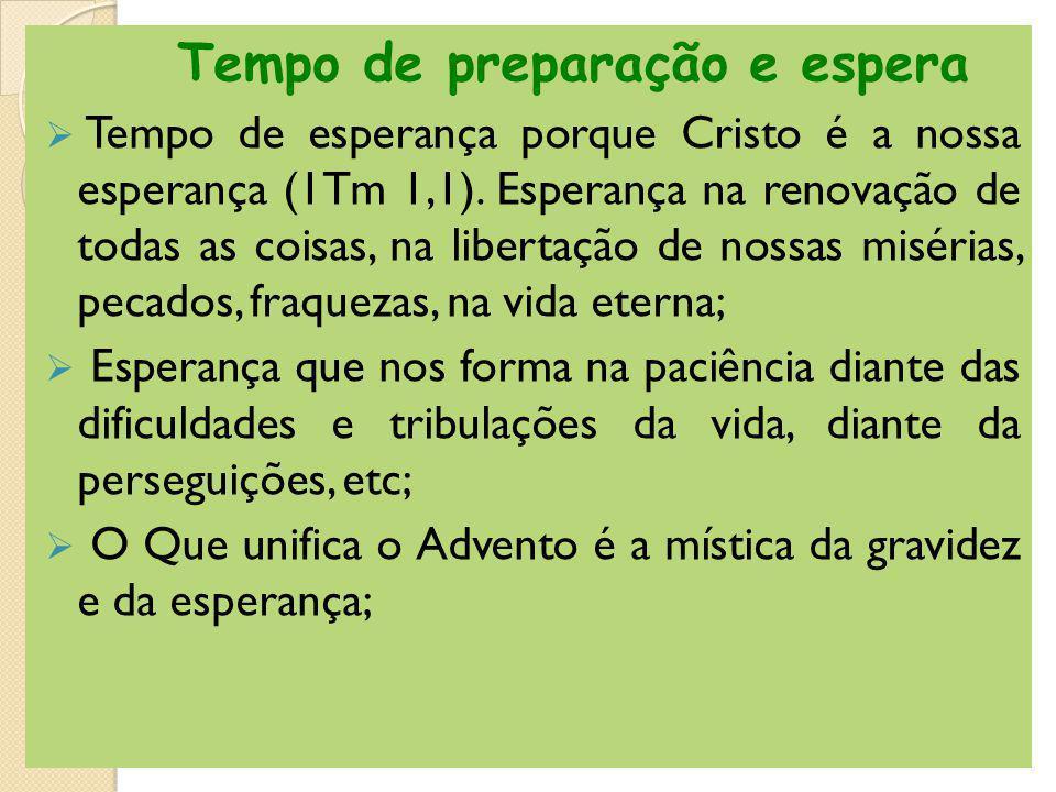 Tempo de preparação e espera Tempo de esperança porque Cristo é a nossa esperança (1Tm 1,1). Esperança na renovação de todas as coisas, na libertação