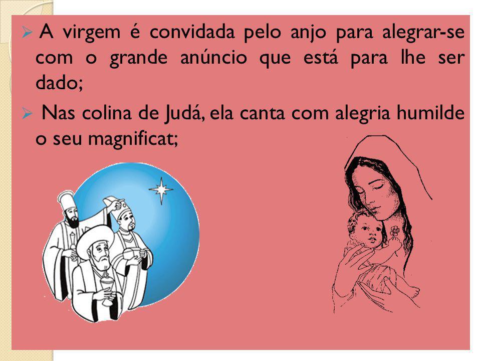 A virgem é convidada pelo anjo para alegrar-se com o grande anúncio que está para lhe ser dado; Nas colina de Judá, ela canta com alegria humilde o se