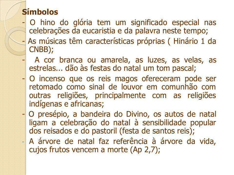 Símbolos - O hino do glória tem um significado especial nas celebrações da eucaristia e da palavra neste tempo; - As músicas têm características própr