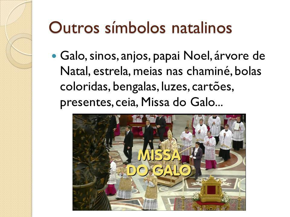 Outros símbolos natalinos Galo, sinos, anjos, papai Noel, árvore de Natal, estrela, meias nas chaminé, bolas coloridas, bengalas, luzes, cartões, pres