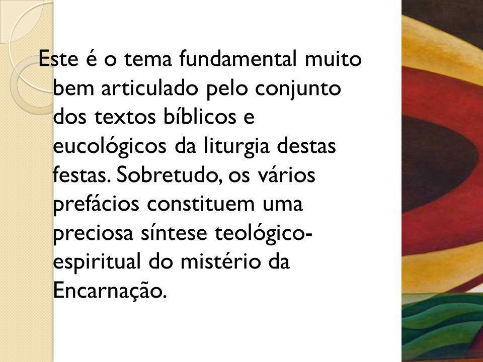Este é o tema fundamental muito bem articulado pelo conjunto dos textos bíblicos e eucológicos da liturgia destas festas. Sobretudo, os vários prefáci