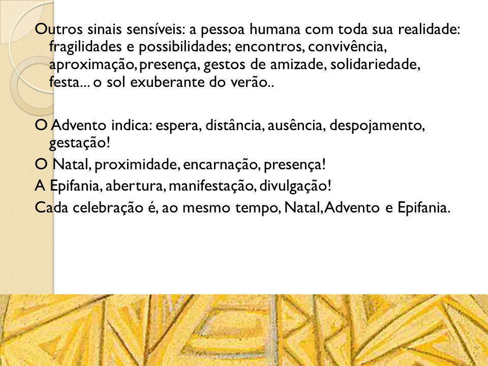 Outros sinais sensíveis: a pessoa humana com toda sua realidade: fragilidades e possibilidades; encontros, convivência, aproximação, presença, gestos