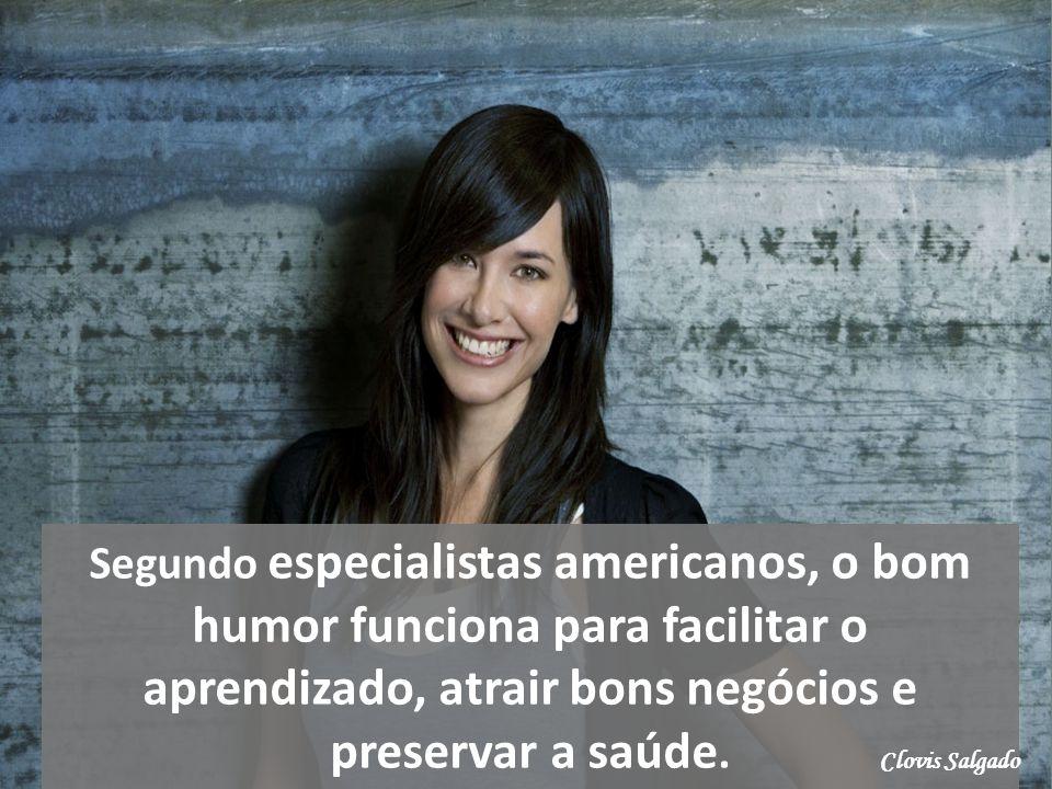 Segundo especialistas americanos, o bom humor funciona para facilitar o aprendizado, atrair bons negócios e preservar a saúde. Clovis Salgado