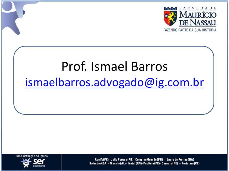 Prof. Ismael Barros ismaelbarros.advogado@ig.com.br ismaelbarros.advogado@ig.com.br
