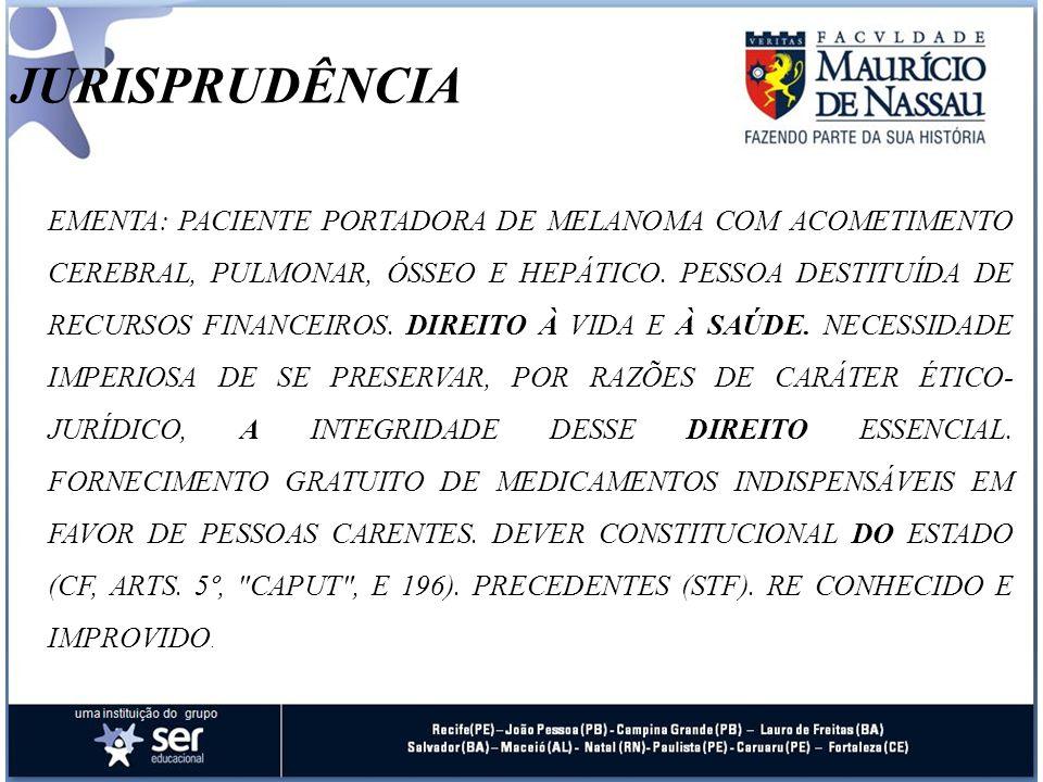 JURISPRUDÊNCIA EMENTA: PACIENTE PORTADORA DE MELANOMA COM ACOMETIMENTO CEREBRAL, PULMONAR, ÓSSEO E HEPÁTICO. PESSOA DESTITUÍDA DE RECURSOS FINANCEIROS