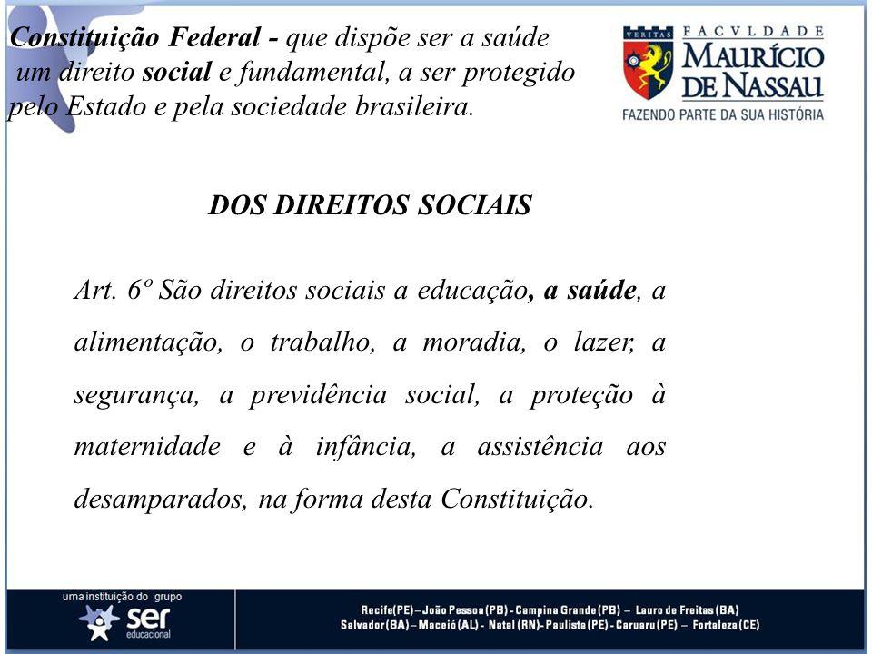 Constituição Federal - que dispõe ser a saúde um direito social e fundamental, a ser protegido pelo Estado e pela sociedade brasileira. DOS DIREITOS S