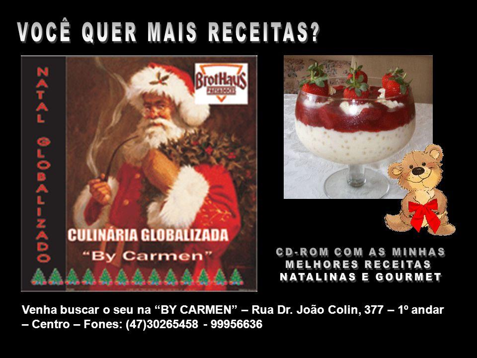 Venha buscar o seu na BY CARMEN – Rua Dr. João Colin, 377 – 1º andar – Centro – Fones: (47)30265458 - 99956636