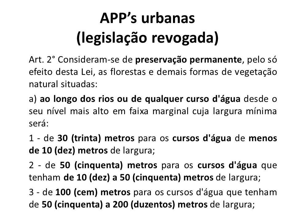 APPs urbanas (legislação revogada) Art. 2° Consideram-se de preservação permanente, pelo só efeito desta Lei, as florestas e demais formas de vegetaçã