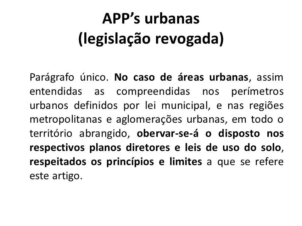 APPs urbanas (legislação revogada) Parágrafo único. No caso de áreas urbanas, assim entendidas as compreendidas nos perímetros urbanos definidos por l