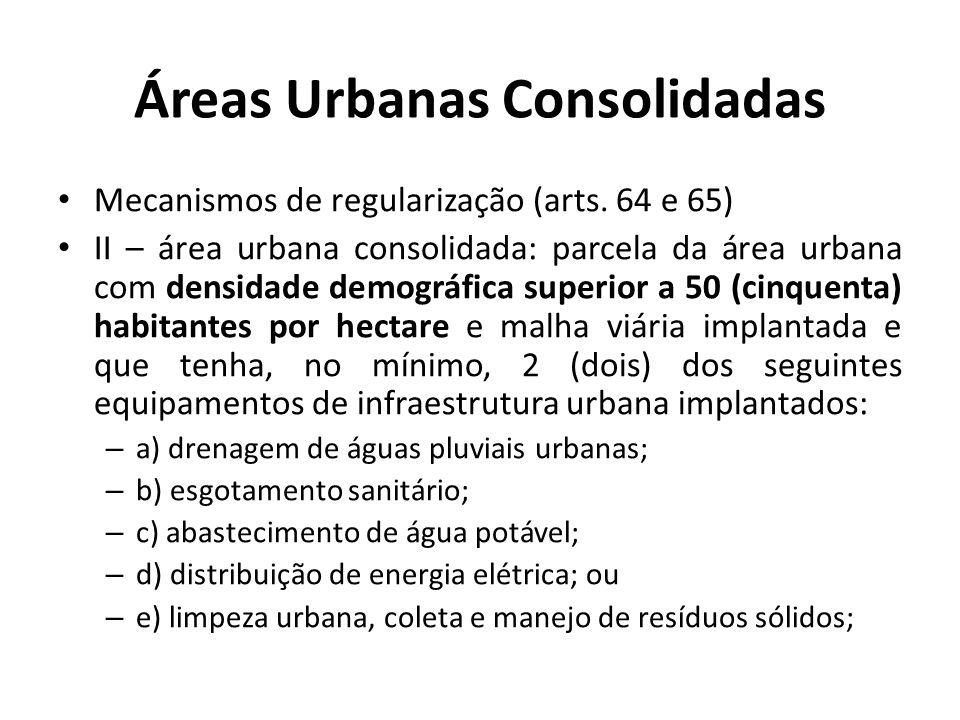 Áreas Urbanas Consolidadas Mecanismos de regularização (arts. 64 e 65) II – área urbana consolidada: parcela da área urbana com densidade demográfica