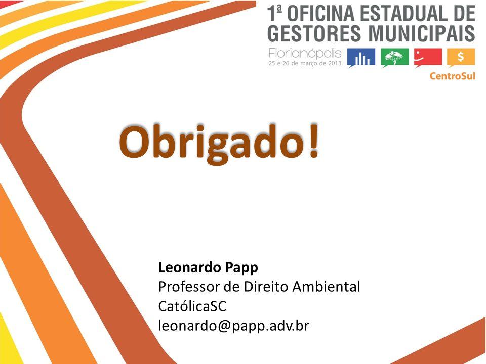 Obrigado! Leonardo Papp Professor de Direito Ambiental CatólicaSC leonardo@papp.adv.br