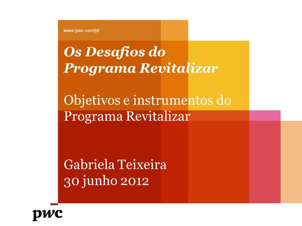Os Desafios do Programa Revitalizar Objetivos e instrumentos do Programa Revitalizar Gabriela Teixeira 30 junho 2012 www.pwc.com/pt