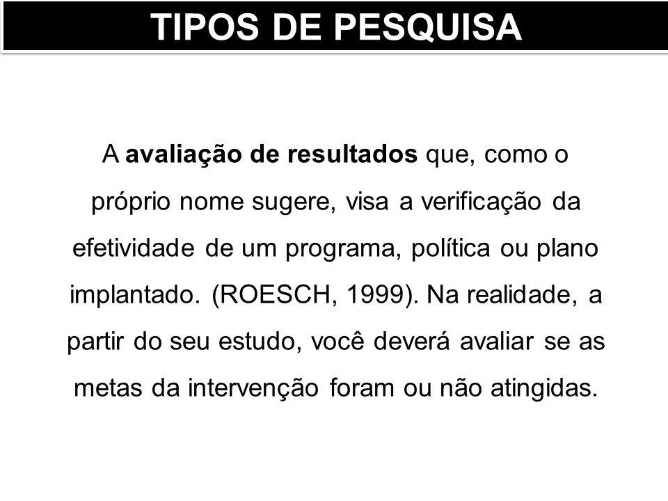 TIPOS DE PESQUISA Já a avaliação formativa consiste na melhoria ou no acompanhamento para a implantação de algum plano ou programa.