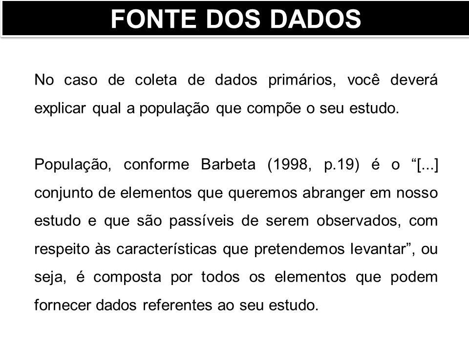 FONTE DOS DADOS Primários: aqueles que você, como pesquisador, está coletando pela primeira vez junto à população em estudo (entrevistas, questionários, observação).