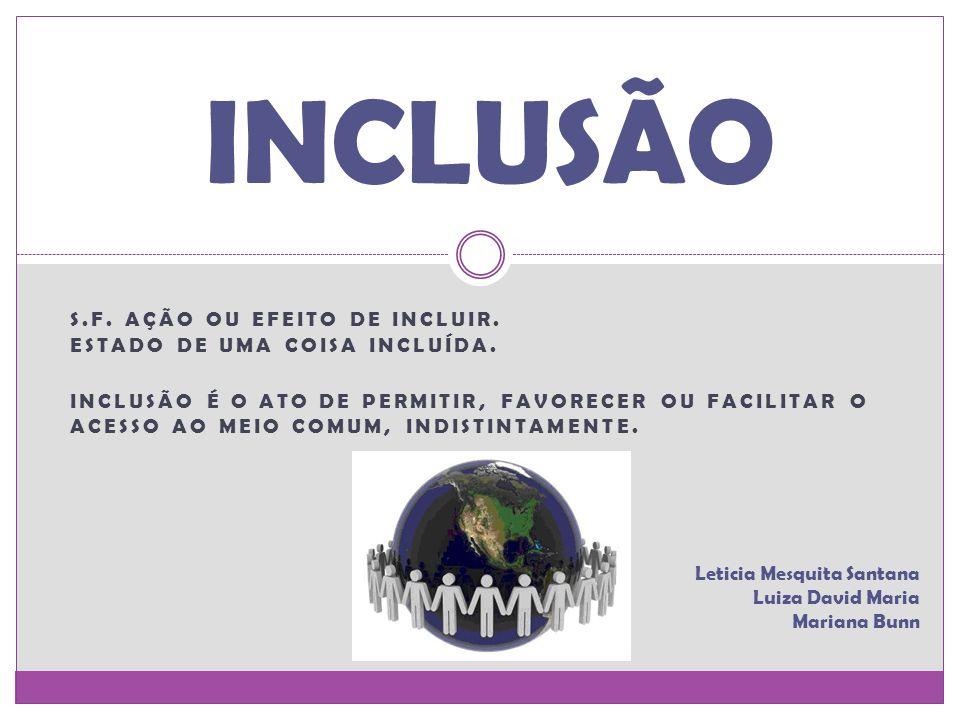 S.F. AÇÃO OU EFEITO DE INCLUIR. ESTADO DE UMA COISA INCLUÍDA.