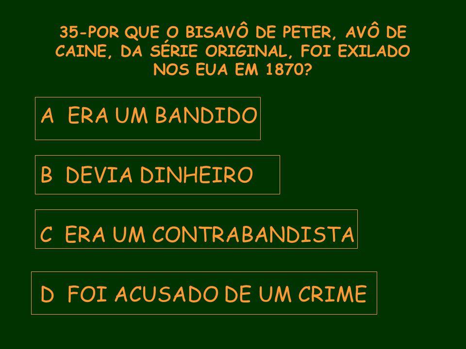 35-POR QUE O BISAVÔ DE PETER, AVÔ DE CAINE, DA SÉRIE ORIGINAL, FOI EXILADO NOS EUA EM 1870.