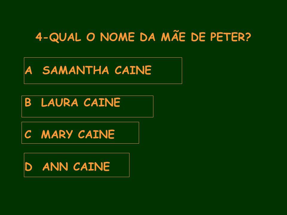 4-QUAL O NOME DA MÃE DE PETER A SAMANTHA CAINE B LAURA CAINE C MARY CAINE D ANN CAINE