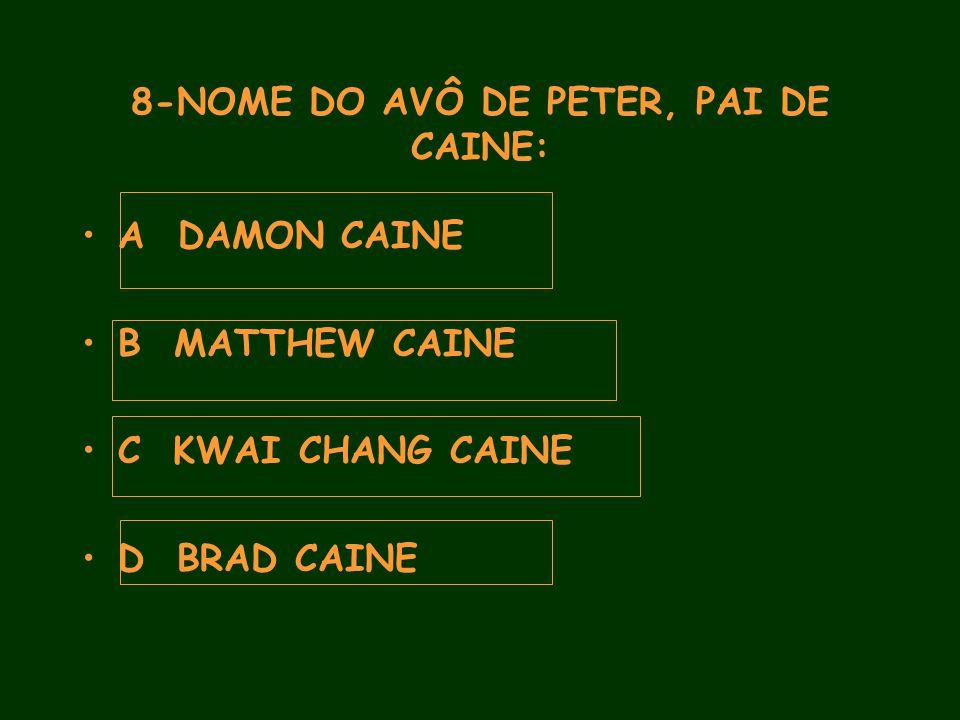 8-NOME DO AVÔ DE PETER, PAI DE CAINE: A DAMON CAINE B MATTHEW CAINE C KWAI CHANG CAINE D BRAD CAINE